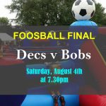 Foosball Final: Decs V Bobs this Saturday Evening – August 4th 2018 🗓 🗺